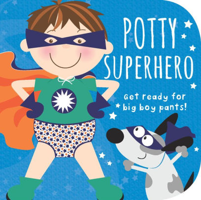 Potty Superhero: Get Ready For Big Boy Pants!  – Board Book