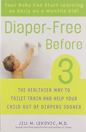 Diaper-Free Before 3: The Healthier Way to Toilet Train and Help Your Child Out of Diapers Sooner