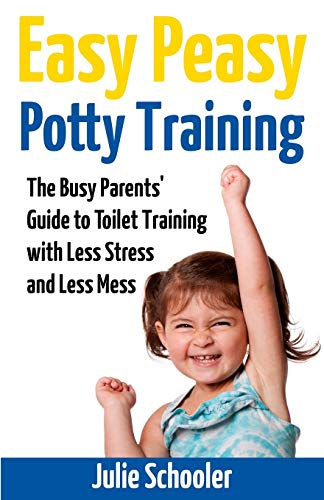 Easy Peasy Potty Training: The Busy Parents' Guide to Toilet Training with Less Stress and Less Mess