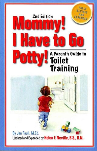 Mommy! I Have to Go Potty!: A Parent's Guide to Toilet Training