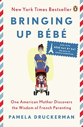 Bringing Up Bébé: One American Mother Discovers the Wisdom of French Parenting