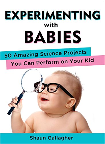 Experimenting with Babies: 50 Amazing Science Projects You Can Perform on Your Kid