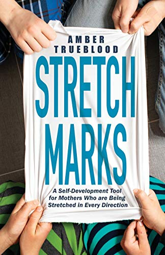 Stretch Marks: A Self-Development Tool for Mothers Who are Being Stretched in Every Direction